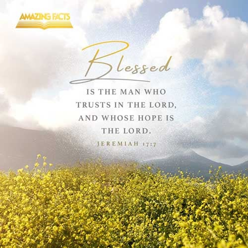 Blessed is the man that trusteth in the LORD, and whose hope the LORD is. 