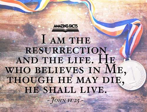 Jesus said unto her, I am the resurrection, and the life: he that believeth in me, though he were dead, yet shall he live: 