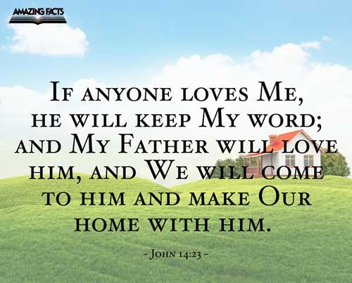 Jesus answered and said unto him, If a man love me, he will keep my words: and my Father will love him, and we will come unto him, and make our abode with him. 