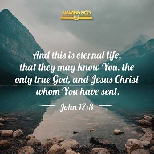 And this is life eternal, that they might know thee the only true God, and Jesus Christ, whom thou hast sent. 