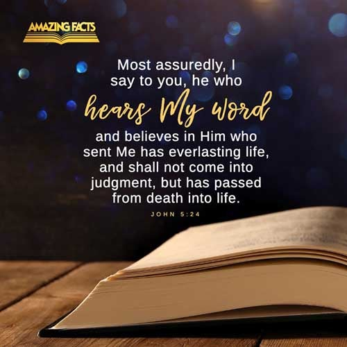 Verily, verily, I say unto you, He that heareth my word, and believeth on him that sent me, hath everlasting life, and shall not come into condemnation; but is passed from death unto life. 