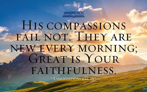 They are new every morning: great is thy faithfulness. 