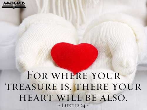 For where your treasure is, there will your heart be also. 