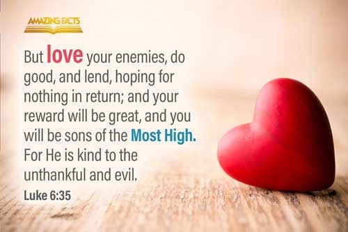 But love ye your enemies, and do good, and lend, hoping for nothing again; and your reward shall be great, and ye shall be the children of the Highest: for he is kind unto the unthankful and to the evil. 