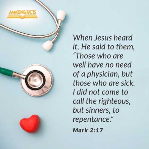 When Jesus heard it, he saith unto them, They that are whole have no need of the physician, but they that are sick: I came not to call the righteous, but sinners to repentance. 
