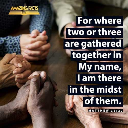 For where two or three are gathered together in my name, there am I in the midst of them. 