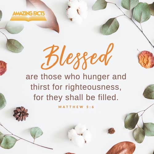 Blessed are they which do hunger and thirst after righteousness: for they shall be filled. 