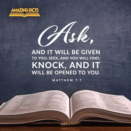 Ask, and it shall be given you; seek, and ye shall find; knock, and it shall be opened unto you: 