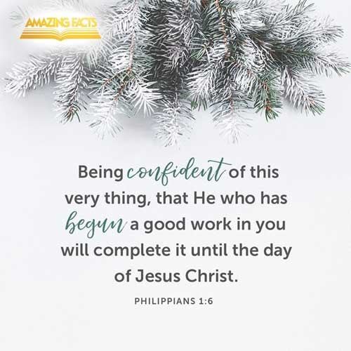 Being confident of this very thing, that he which hath begun a good work in you will perform it until the day of Jesus Christ: 