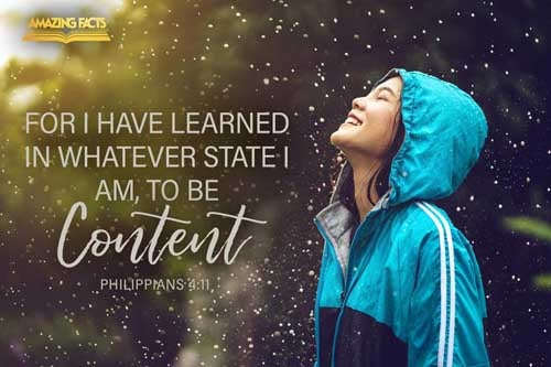 Not that I speak in respect of want: for I have learned, in whatsoever state I am, therewith to be content. 