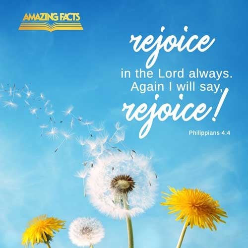 Rejoice in the Lord alway: and again I say, Rejoice. 