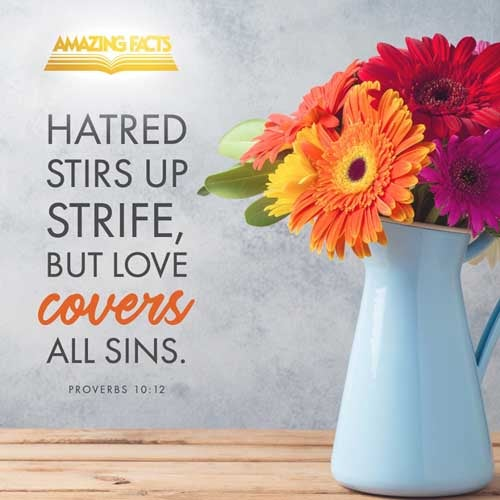 Hatred stirreth up strifes: but love covereth all sins. 