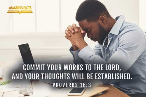 Commit thy works unto the LORD, and thy thoughts shall be established. 