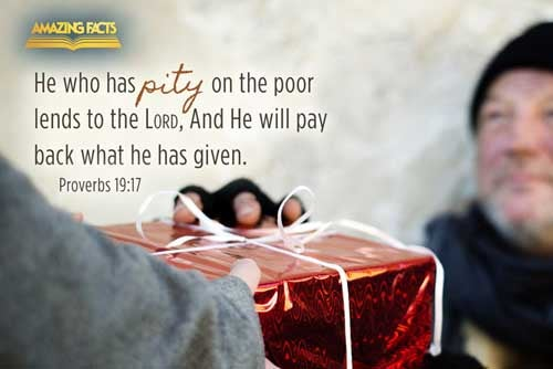 He that hath pity upon the poor lendeth unto the LORD; and that which he hath given will he pay him again. 