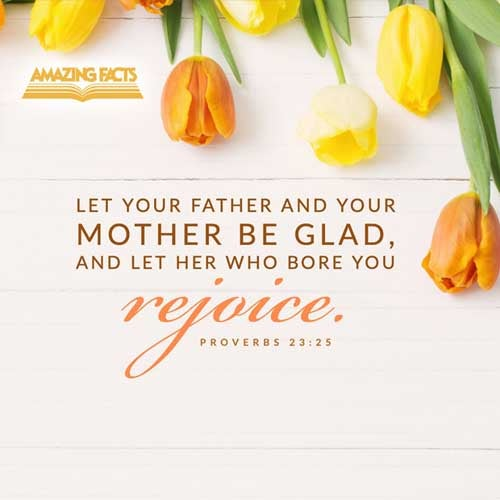 Thy father and thy mother shall be glad, and she that bare thee shall rejoice. 