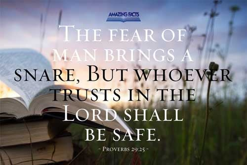 The fear of man bringeth a snare: but whoso putteth his trust in the LORD shall be safe. 