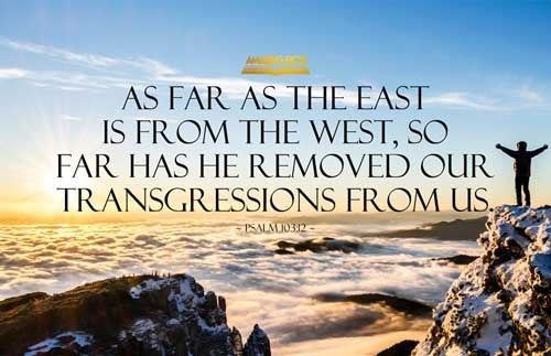 As far as the east is from the west, so far hath he removed our transgressions from us. 