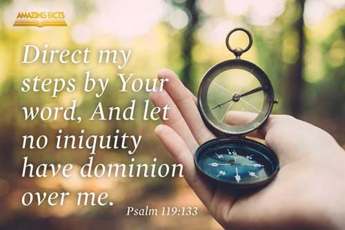 Order my steps in thy word: and let not any iniquity have dominion over me. 