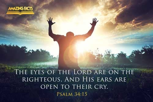 The eyes of the LORD are upon the righteous, and his ears are open unto their cry. 