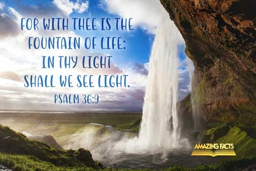 For with thee is the fountain of life: in thy light shall we see light. 