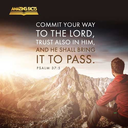 Commit thy way unto the LORD; trust also in him; and he shall bring it to pass. 