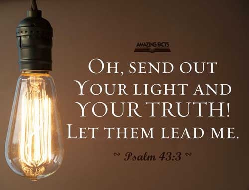 O send out thy light and thy truth: let them lead me; let them bring me unto thy holy hill, and to thy tabernacles. 