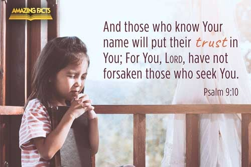 And they that know thy name will put their trust in thee: for thou, LORD, hast not forsaken them that seek thee. 