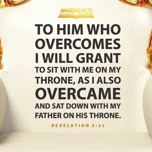 To him that overcometh will I grant to sit with me in my throne, even as I also overcame, and am set down with my Father in his throne. 