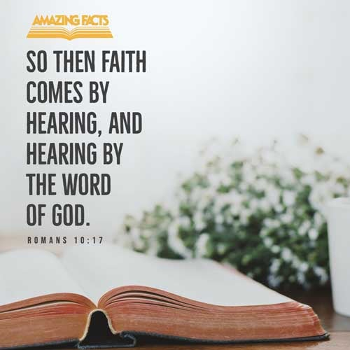 So then faith cometh by hearing, and hearing by the word of God. 