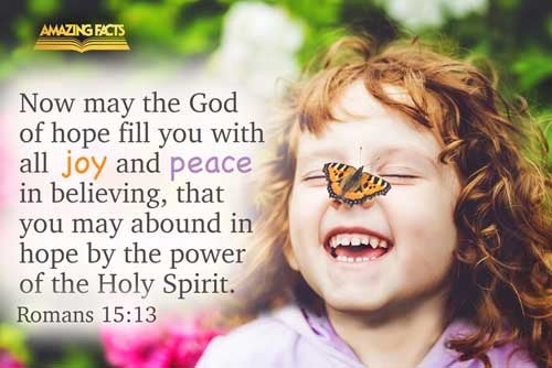 Now the God of hope fill you with all joy and peace in believing, that ye may abound in hope, through the power of the Holy Ghost. 