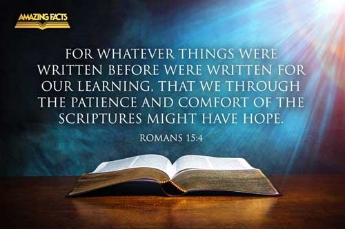 For whatsoever things were written aforetime were written for our learning, that we through patience and comfort of the scriptures might have hope. 