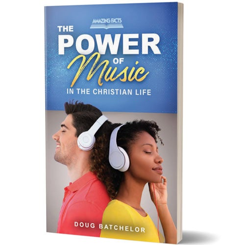 The Power of Music in the Christian Life by Doug Batchelor