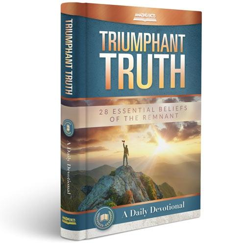 Triumphant Truth: 28 Essential Beliefs of the Remnant A Daily Devotional by Amazing Facts