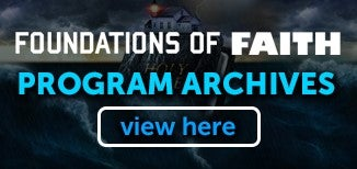 Watch the Foundations of Faith Program Archives