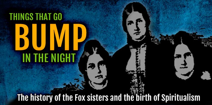 The Fox Sisters and Things That Go Bump In the Night