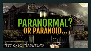 Paranormal or Paranoid - Historic Hauntings