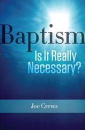 Baptism - Is it Really Necessary?