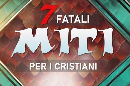 7 Miti Fatali per i Cristiani