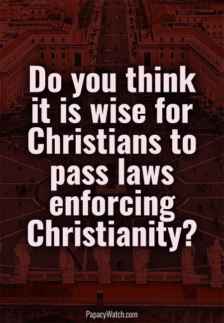 Do you think it is wise for Christians to pass laws enforcin...