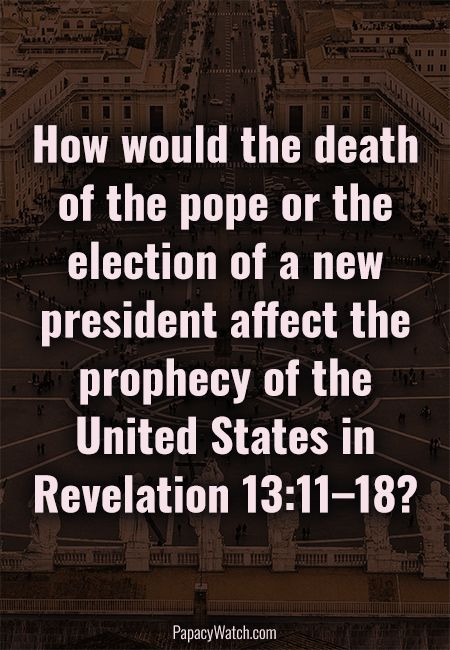 How would the death of the pope or the election of a new pre...