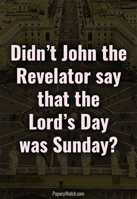 Didn't John the Revelator say that the  Lord's Day  was Sund...