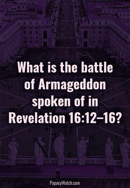 What is the battle of Armageddon spoken of in Revelation 16:...